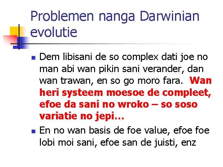 Problemen nanga Darwinian evolutie n n Dem libisani de so complex dati joe no