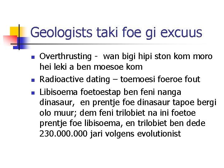 Geologists taki foe gi excuus n n n Overthrusting - wan bigi hipi ston