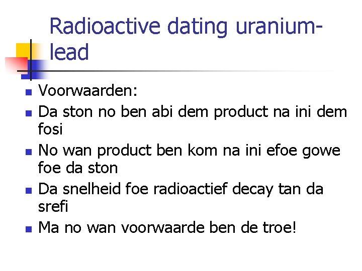Radioactive dating uraniumlead n n n Voorwaarden: Da ston no ben abi dem product