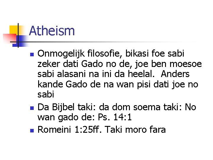 Atheism n n n Onmogelijk filosofie, bikasi foe sabi zeker dati Gado no de,