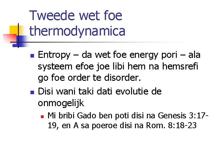 Tweede wet foe thermodynamica n n Entropy – da wet foe energy pori –
