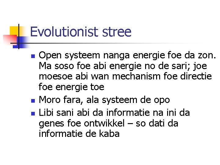 Evolutionist stree n n n Open systeem nanga energie foe da zon. Ma soso