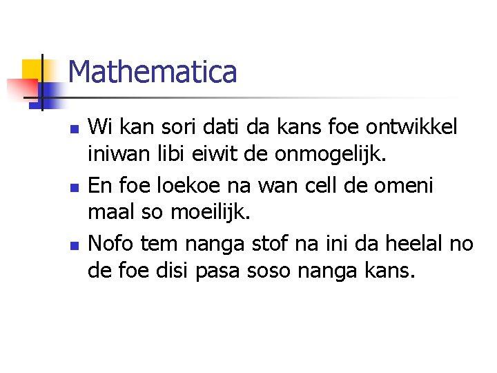 Mathematica n n n Wi kan sori dati da kans foe ontwikkel iniwan libi