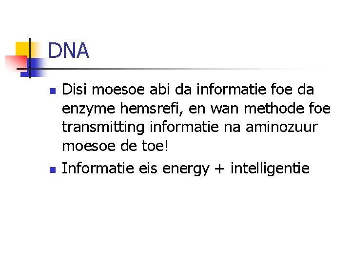 DNA n n Disi moesoe abi da informatie foe da enzyme hemsrefi, en wan