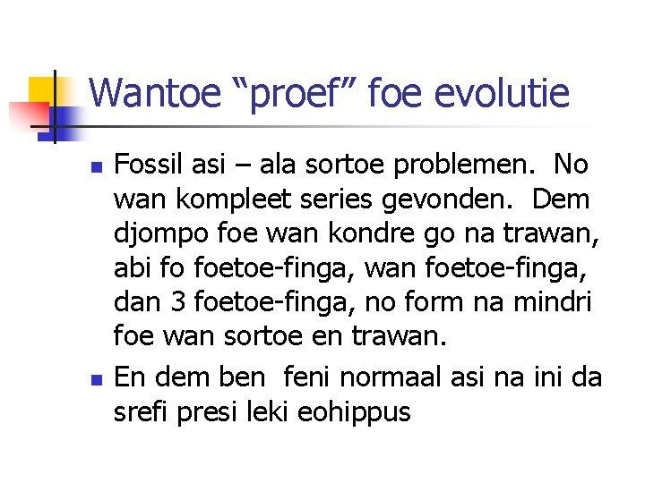 """Wantoe """"proef"""" foe evolutie n n Fossil asi – ala sortoe problemen. No wan"""