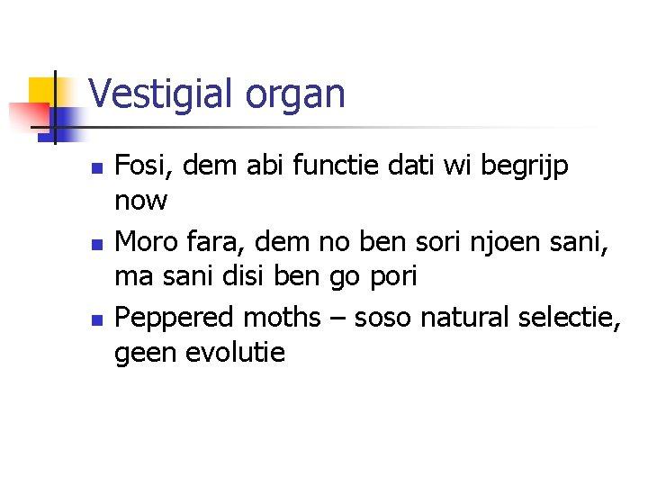 Vestigial organ n Fosi, dem abi functie dati wi begrijp now Moro fara, dem