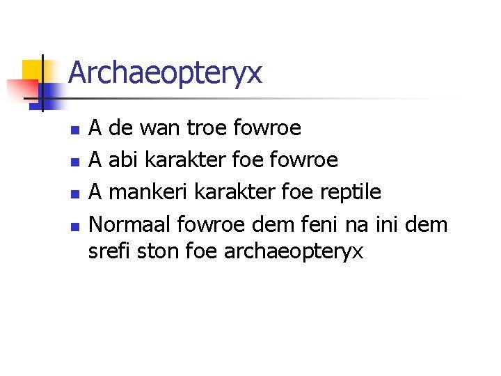 Archaeopteryx n n A de wan troe fowroe A abi karakter foe fowroe A