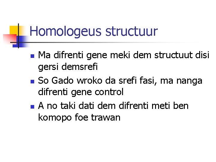 Homologeus structuur n n n Ma difrenti gene meki dem structuut disi gersi demsrefi