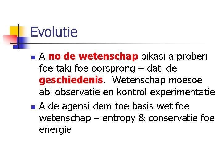 Evolutie n n A no de wetenschap bikasi a proberi foe taki foe oorsprong