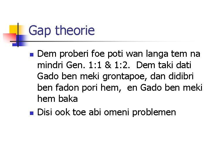 Gap theorie n n Dem proberi foe poti wan langa tem na mindri Gen.