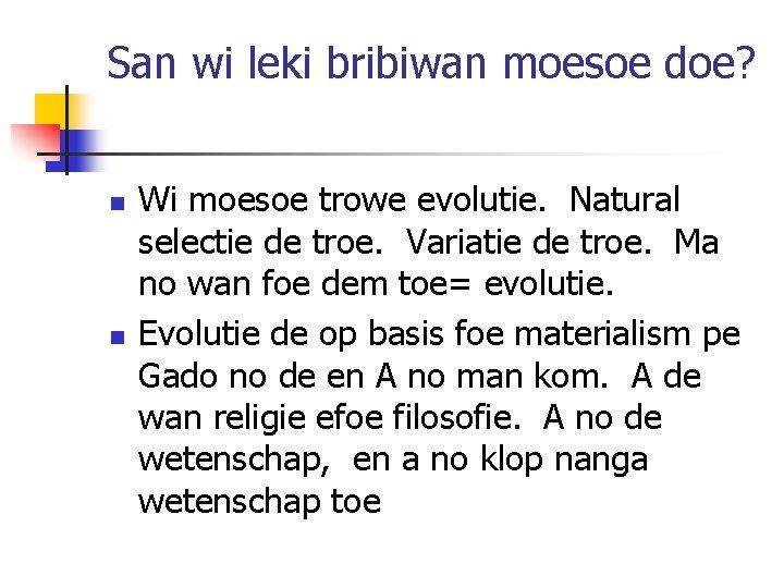 San wi leki bribiwan moesoe doe? n n Wi moesoe trowe evolutie. Natural selectie