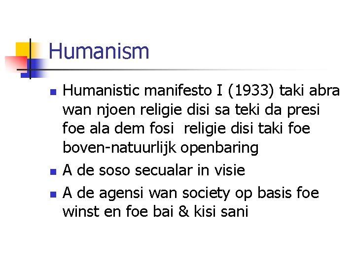 Humanism n n n Humanistic manifesto I (1933) taki abra wan njoen religie disi