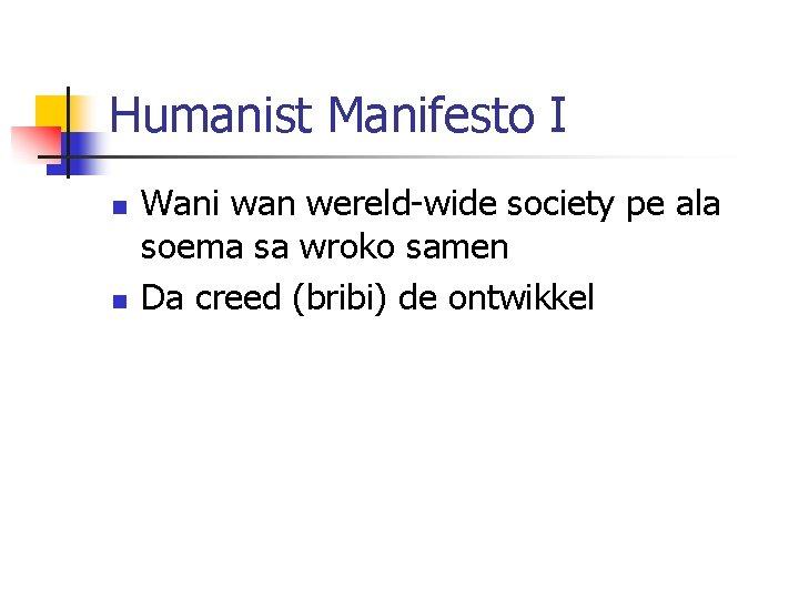 Humanist Manifesto I n n Wani wan wereld-wide society pe ala soema sa wroko