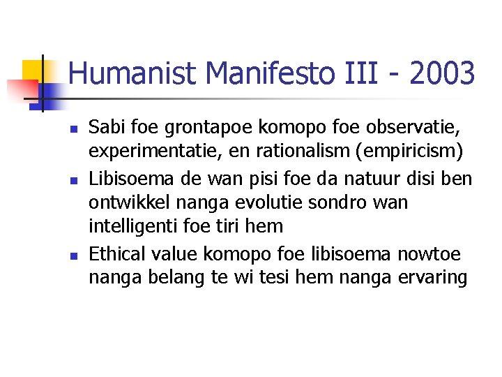 Humanist Manifesto III - 2003 n n n Sabi foe grontapoe komopo foe observatie,