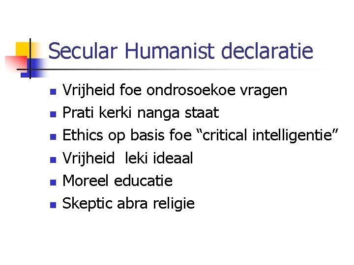 Secular Humanist declaratie n n n Vrijheid foe ondrosoekoe vragen Prati kerki nanga staat