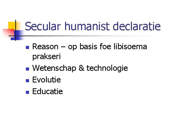 Secular humanist declaratie n n Reason – op basis foe libisoema prakseri Wetenschap &