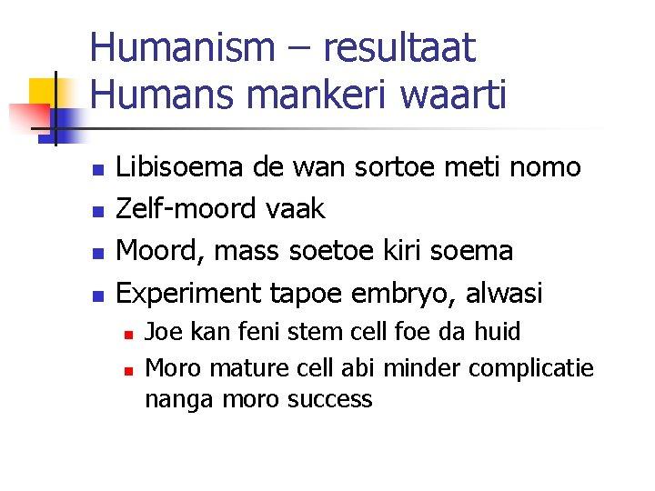 Humanism – resultaat Humans mankeri waarti n n Libisoema de wan sortoe meti nomo