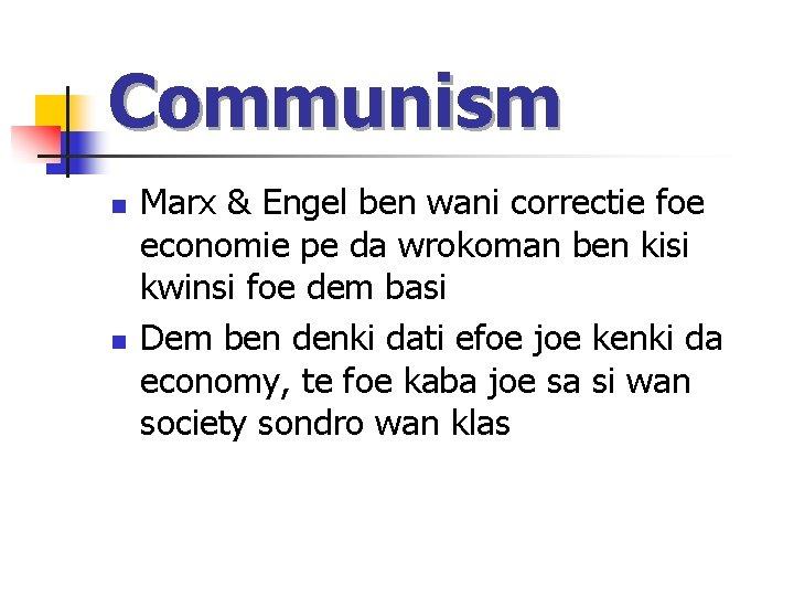 Communism n n Marx & Engel ben wani correctie foe economie pe da wrokoman