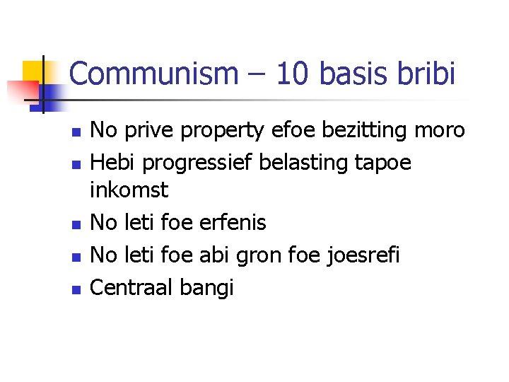 Communism – 10 basis bribi n n n No prive property efoe bezitting moro