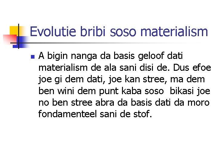 Evolutie bribi soso materialism n A bigin nanga da basis geloof dati materialism de