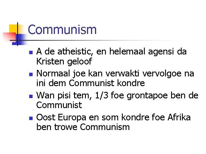Communism n n A de atheistic, en helemaal agensi da Kristen geloof Normaal joe