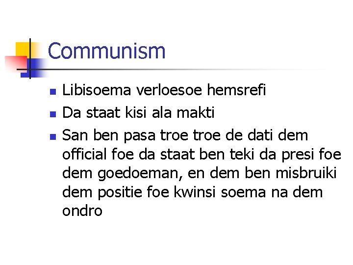 Communism n n n Libisoema verloesoe hemsrefi Da staat kisi ala makti San ben