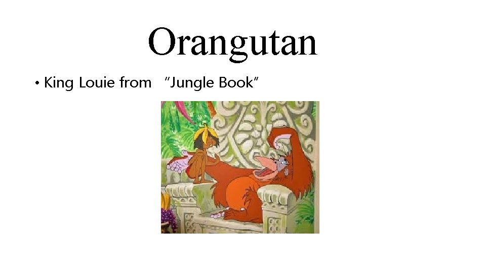 "Orangutan • King Louie from ""Jungle Book"""
