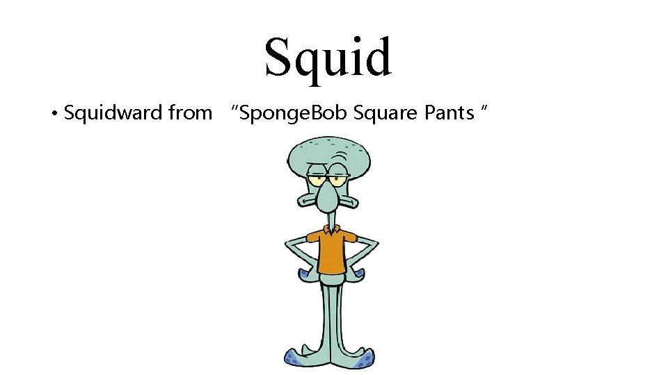 "Squid • Squidward from ""Sponge. Bob Square Pants """