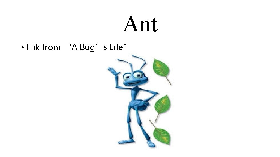 """Ant • Flik from """"A Bug's Life"""""""