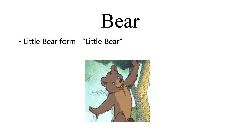 """Bear • Little Bear form """"Little Bear"""""""