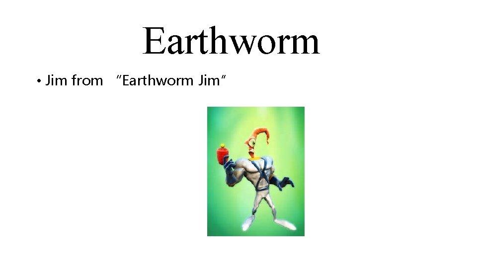 "Earthworm • Jim from ""Earthworm Jim"""