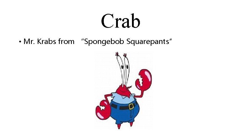 "Crab • Mr. Krabs from ""Spongebob Squarepants"""