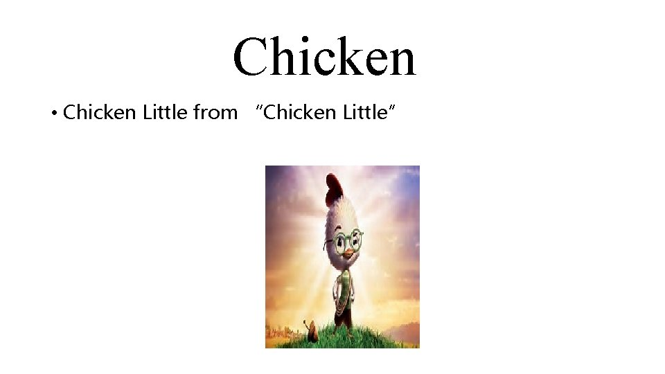 "Chicken • Chicken Little from ""Chicken Little"""