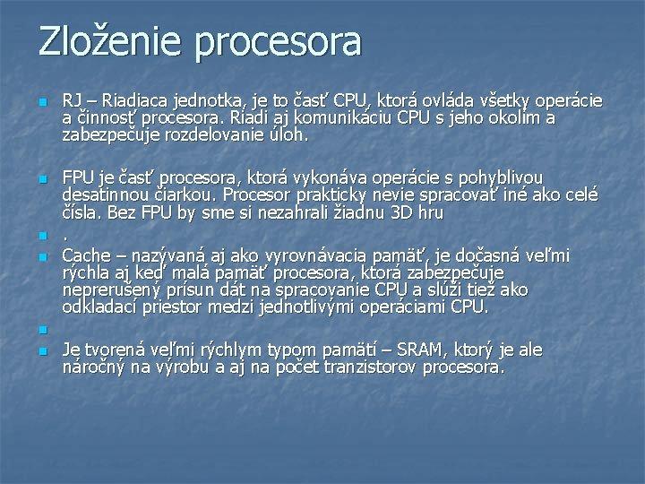 Zloženie procesora n n n RJ – Riadiaca jednotka, je to časť CPU, ktorá