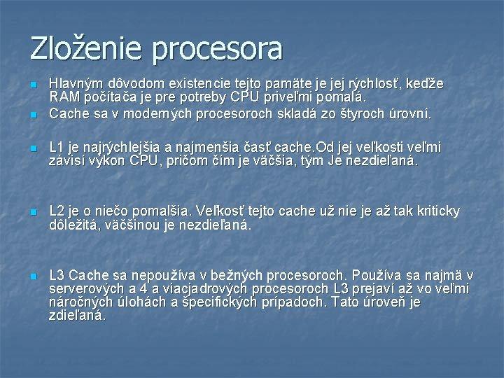Zloženie procesora n n Hlavným dôvodom existencie tejto pamäte je jej rýchlosť, keďže RAM