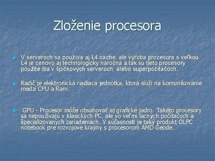 Zloženie procesora n n n V serveroch sa používa aj L 4 cache, ale