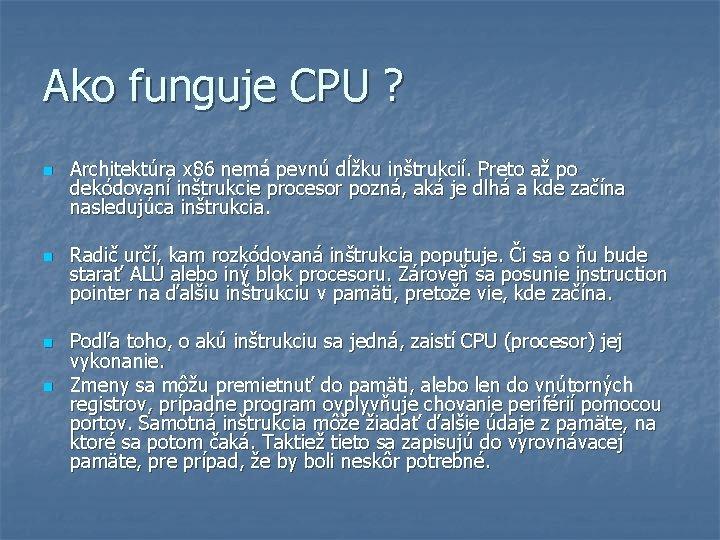 Ako funguje CPU ? n n Architektúra x 86 nemá pevnú dĺžku inštrukcií. Preto