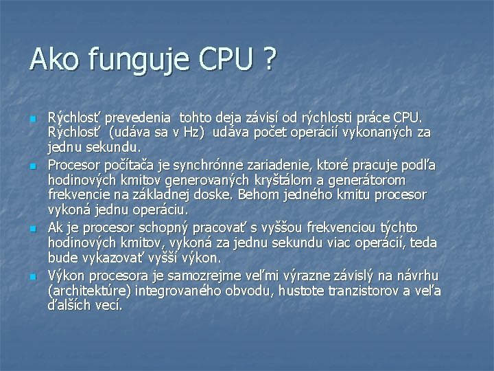 Ako funguje CPU ? n n Rýchlosť prevedenia tohto deja závisí od rýchlosti práce