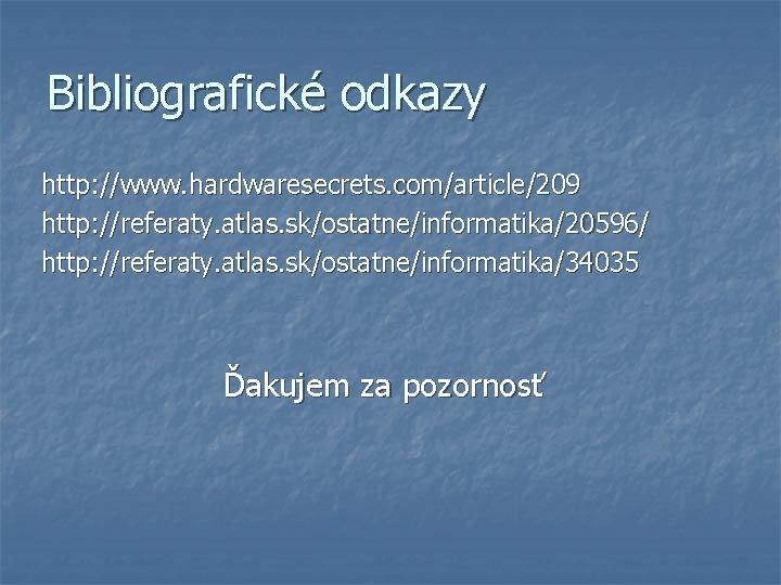 Bibliografické odkazy http: //www. hardwaresecrets. com/article/209 http: //referaty. atlas. sk/ostatne/informatika/20596/ http: //referaty. atlas. sk/ostatne/informatika/34035