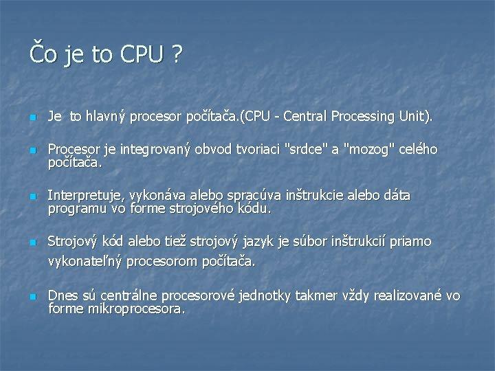 Čo je to CPU ? n Je to hlavný procesor počítača. (CPU - Central