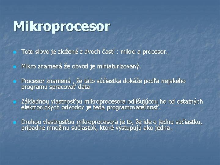 Mikroprocesor n Toto slovo je zložené z dvoch častí : mikro a procesor. n