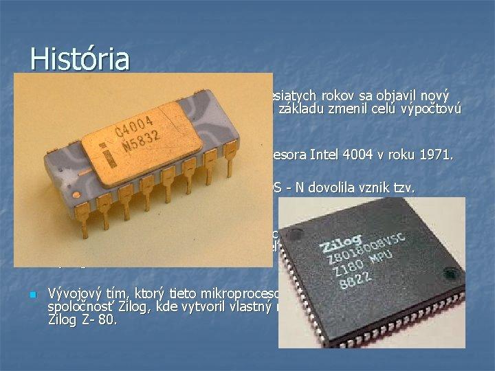 História n Na prelome šesťdesiatych a sedemdesiatych rokov sa objavil nový druh elektronickej súčiastky,