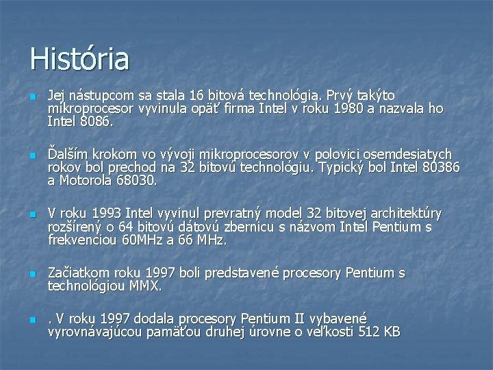 História n n n Jej nástupcom sa stala 16 bitová technológia. Prvý takýto mikroprocesor