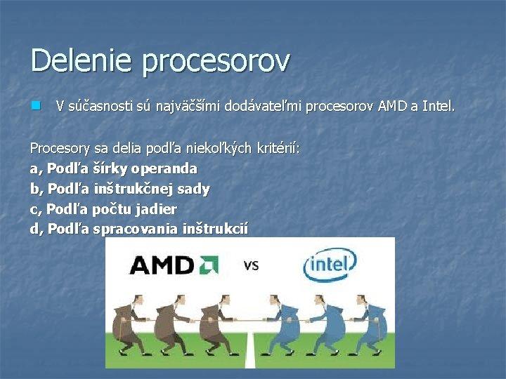 Delenie procesorov n V súčasnosti sú najväčšími dodávateľmi procesorov AMD a Intel. Procesory sa