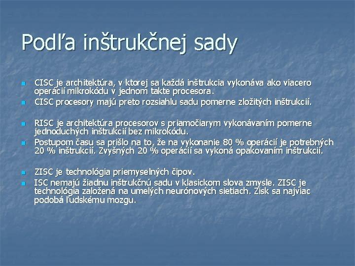 Podľa inštrukčnej sady n n n CISC je architektúra, v ktorej sa každá inštrukcia