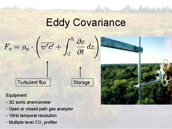 Eddy Covariance Turbulent flux Equipment: • 3 D sonic anemometer • Open or closed