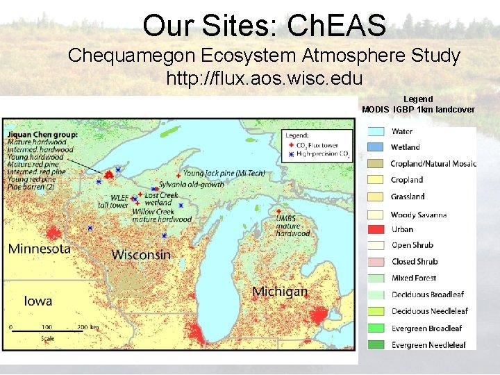 Our Sites: Ch. EAS Chequamegon Ecosystem Atmosphere Study http: //flux. aos. wisc. edu Legend