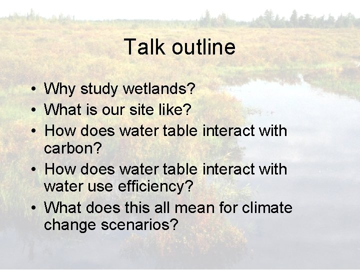 Talk outline • Why study wetlands? • What is our site like? • How