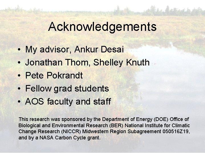 Acknowledgements • • • My advisor, Ankur Desai Jonathan Thom, Shelley Knuth Pete Pokrandt