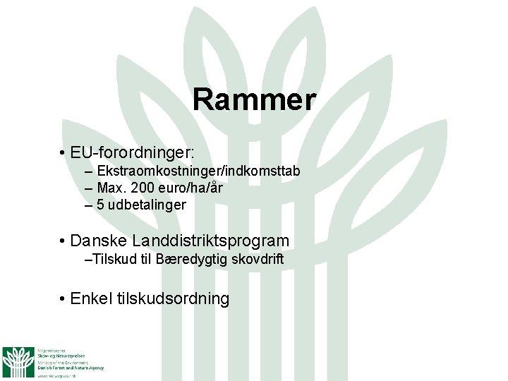 Rammer • EU-forordninger: – Ekstraomkostninger/indkomsttab – Max. 200 euro/ha/år – 5 udbetalinger • Danske